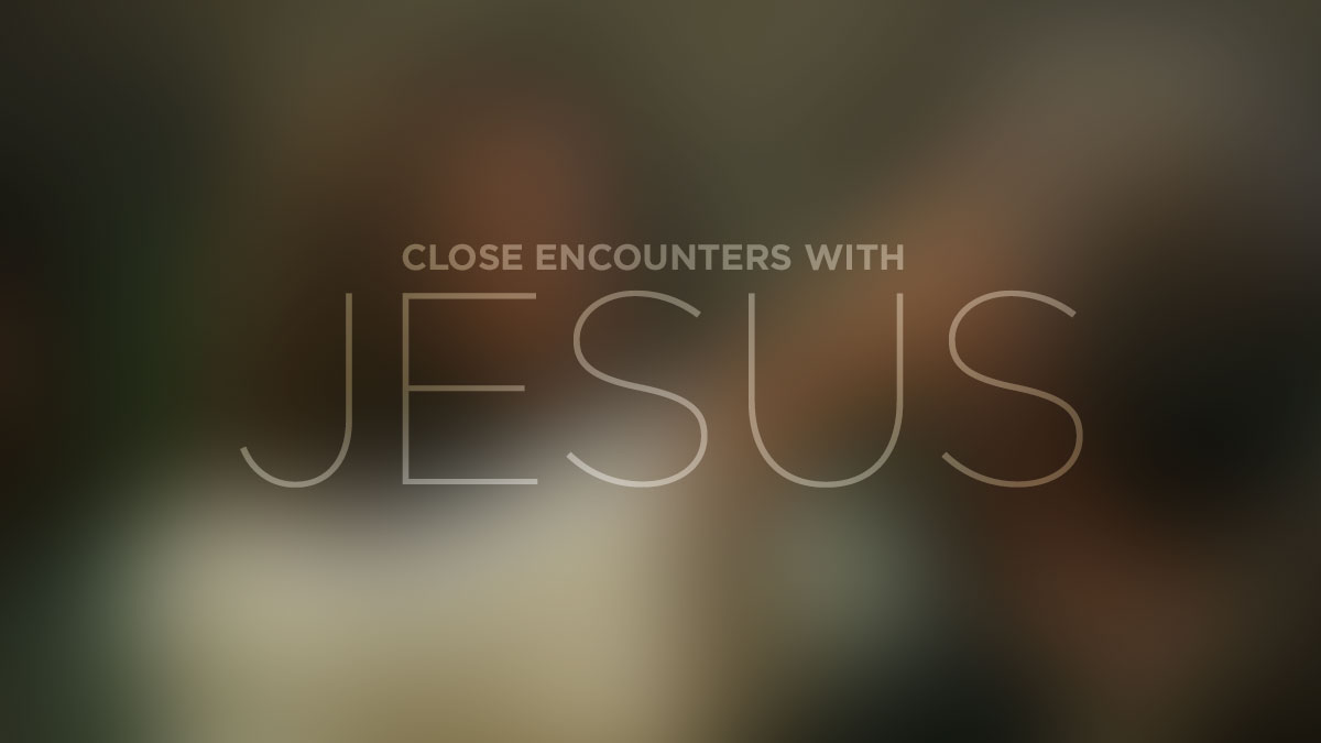 Close Encounters With Jesus